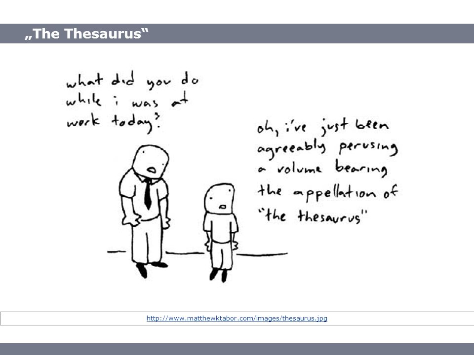 """The Thesaurus http://www.matthewktabor.com/images/thesaurus.jpg"