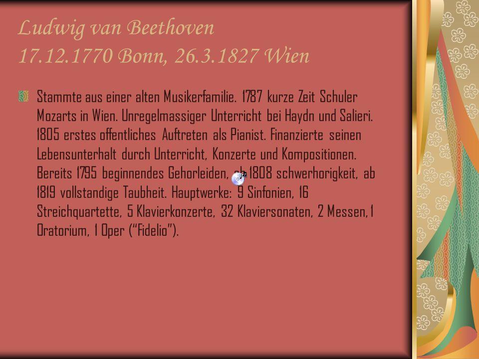 Ludwig van Beethoven 17.12.1770 Bonn, 26.3.1827 Wien
