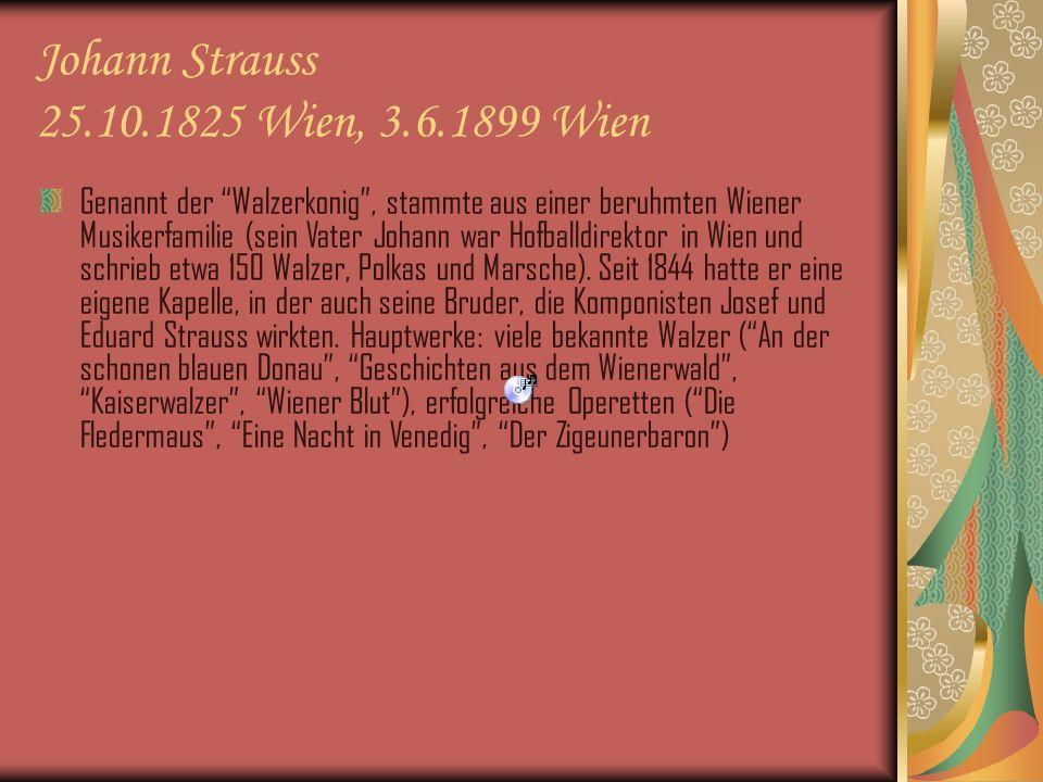 Johann Strauss 25.10.1825 Wien, 3.6.1899 Wien