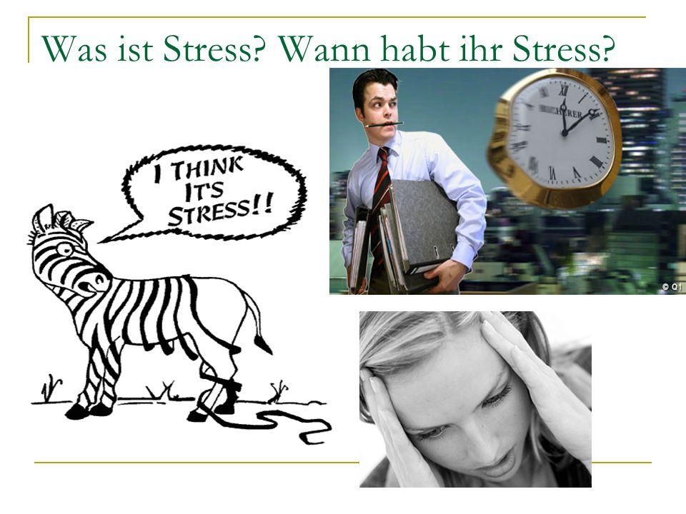 Was ist Stress Wann habt ihr Stress