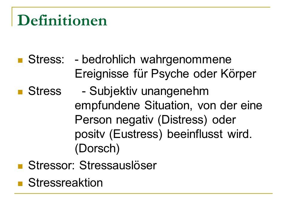 Definitionen Stress: - bedrohlich wahrgenommene Ereignisse für Psyche oder Körper.