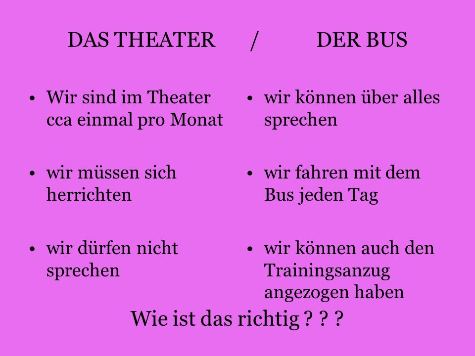 DAS THEATER / DER BUS Wie ist das richtig