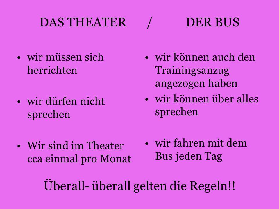 DAS THEATER / DER BUS Überall- überall gelten die Regeln!!