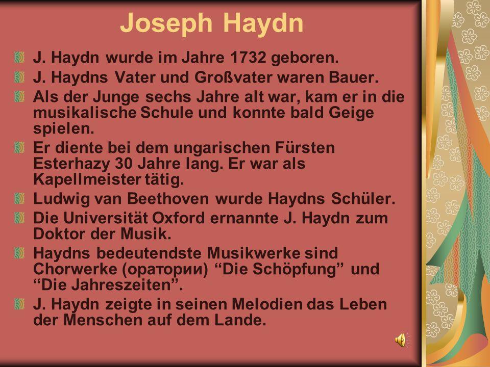 Joseph Haydn J. Haydn wurde im Jahre 1732 geboren.