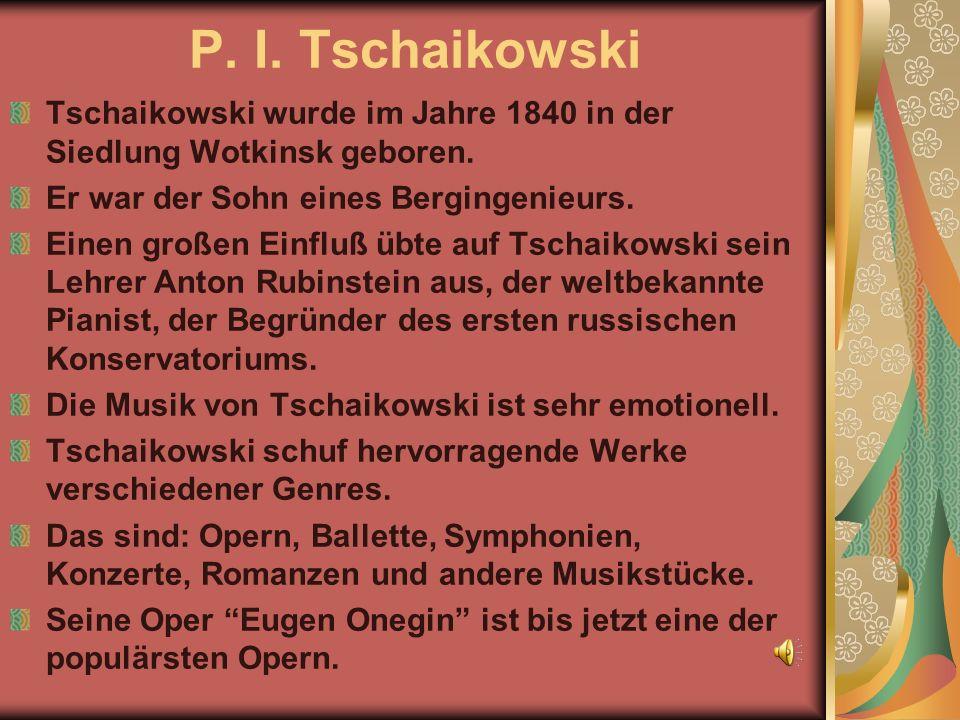 P. I. Tschaikowski Tschaikowski wurde im Jahre 1840 in der Siedlung Wotkinsk geboren. Er war der Sohn eines Bergingenieurs.