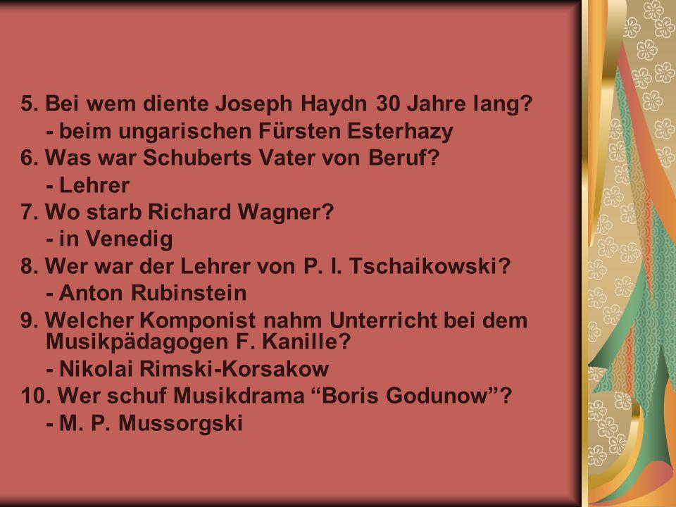 5. Bei wem diente Joseph Haydn 30 Jahre lang