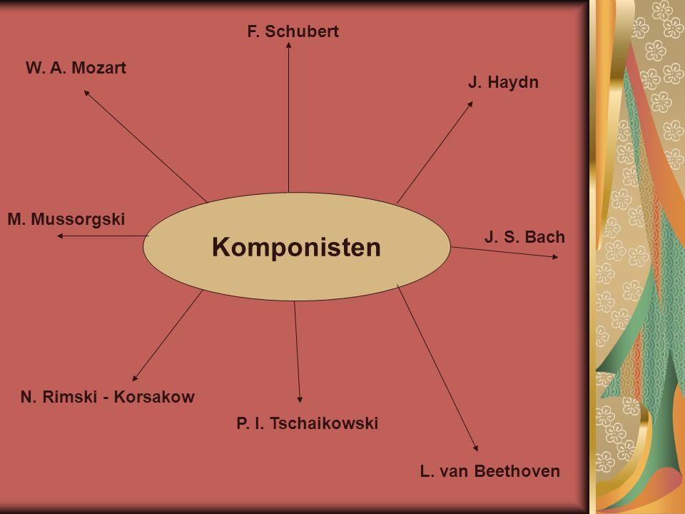 Kоmponisten F. Schubert W. A. Mozart J. Haydn M. Mussorgski J. S. Bach
