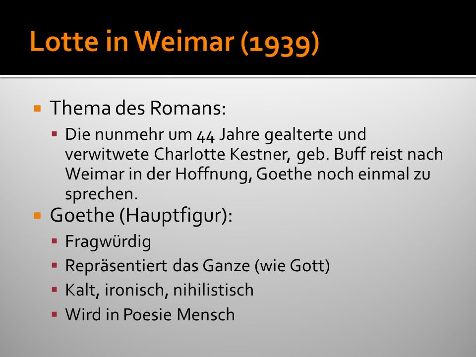 Lotte in Weimar (1939) Thema des Romans: Goethe (Hauptfigur):