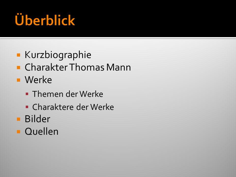 Überblick Kurzbiographie Charakter Thomas Mann Werke Bilder Quellen