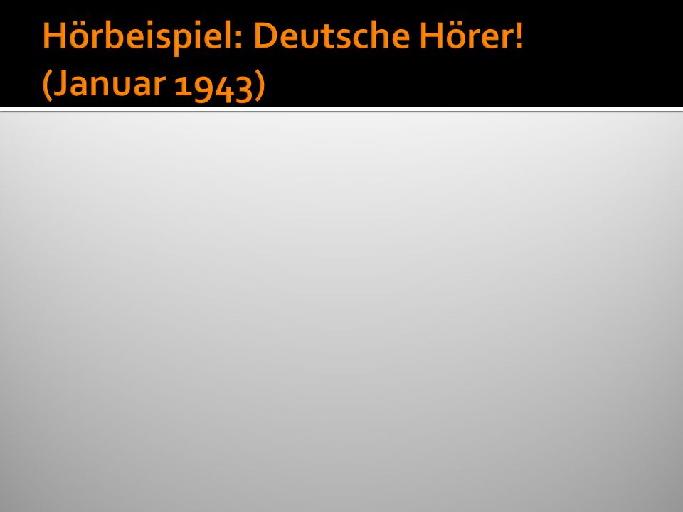 Hörbeispiel: Deutsche Hörer! (Januar 1943)