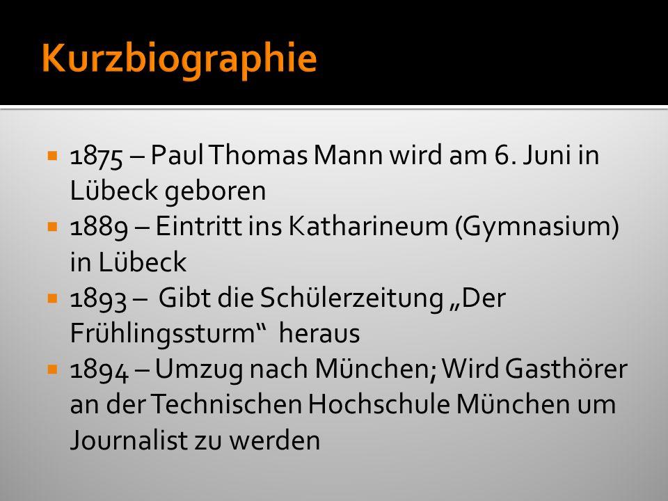 Kurzbiographie 1875 – Paul Thomas Mann wird am 6. Juni in Lübeck geboren. 1889 – Eintritt ins Katharineum (Gymnasium) in Lübeck.