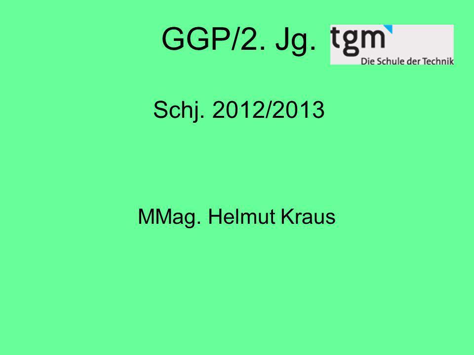 GGP/2. Jg. Schj. 2012/2013 MMag. Helmut Kraus