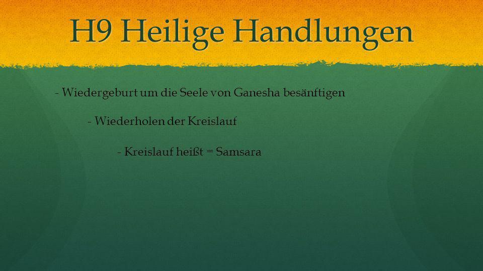 H9 Heilige Handlungen - Wiedergeburt um die Seele von Ganesha besänftigen. - Wiederholen der Kreislauf.