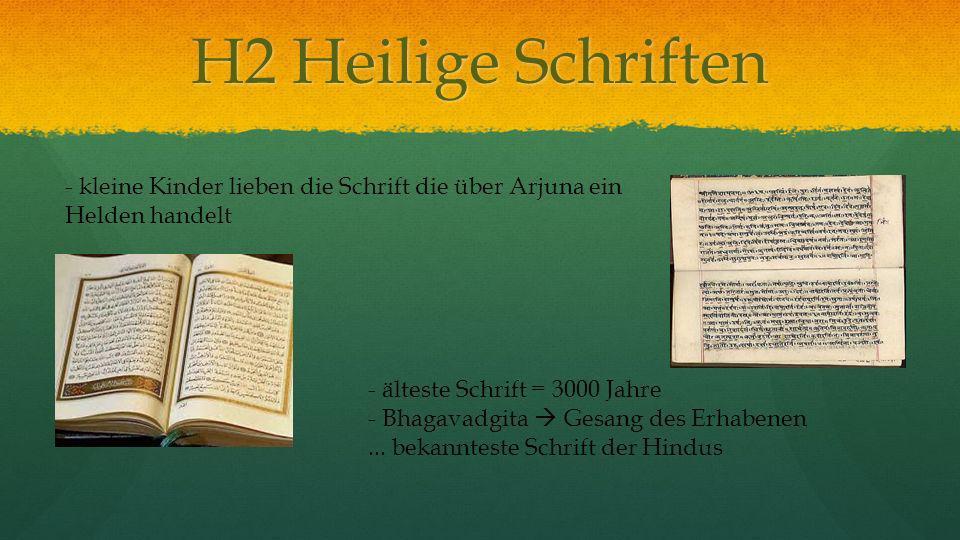 H2 Heilige Schriften - kleine Kinder lieben die Schrift die über Arjuna ein Helden handelt. - älteste Schrift = 3000 Jahre.