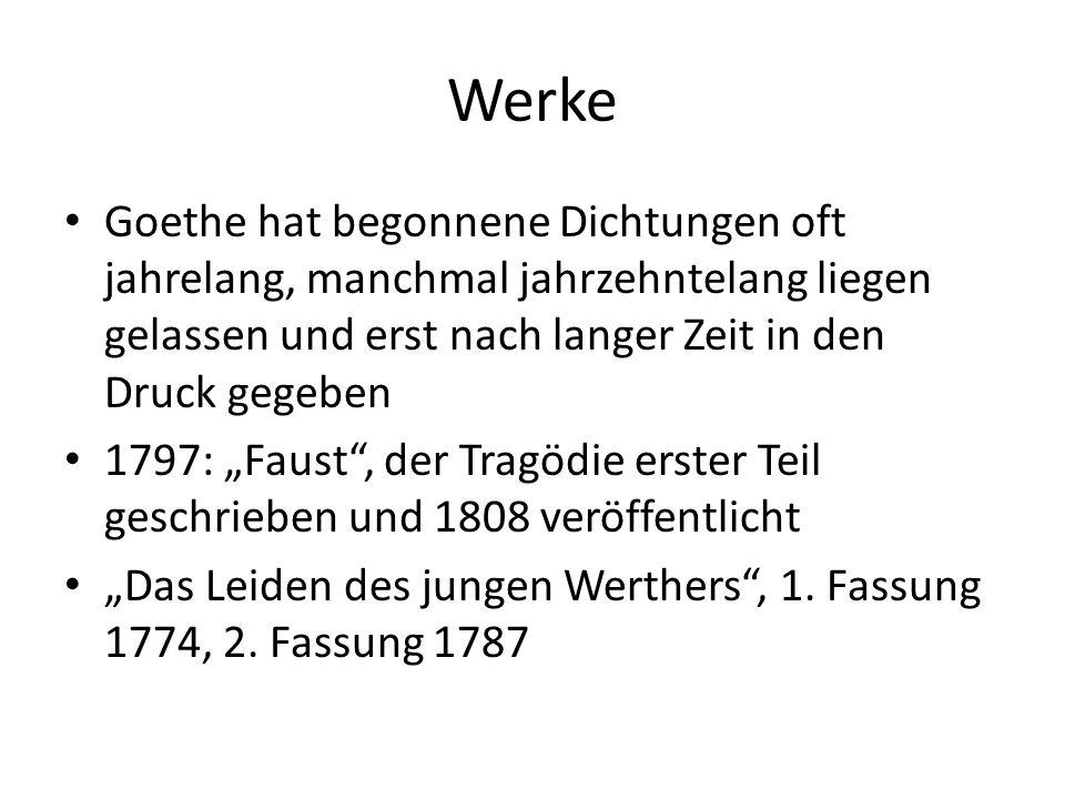 Werke Goethe hat begonnene Dichtungen oft jahrelang, manchmal jahrzehntelang liegen gelassen und erst nach langer Zeit in den Druck gegeben.