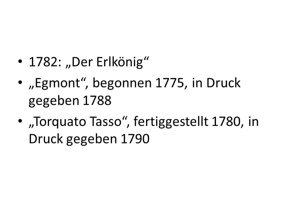 """1782: """"Der Erlkönig """"Egmont , begonnen 1775, in Druck gegeben 1788."""