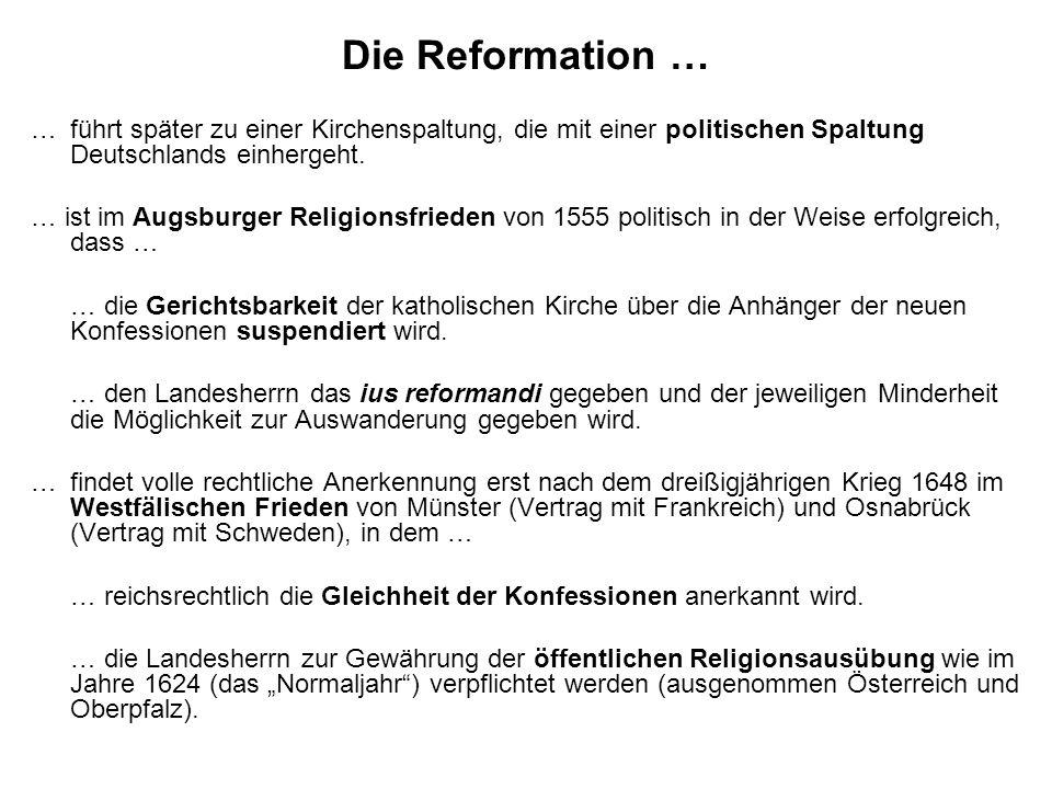 Die Reformation … … führt später zu einer Kirchenspaltung, die mit einer politischen Spaltung Deutschlands einhergeht.