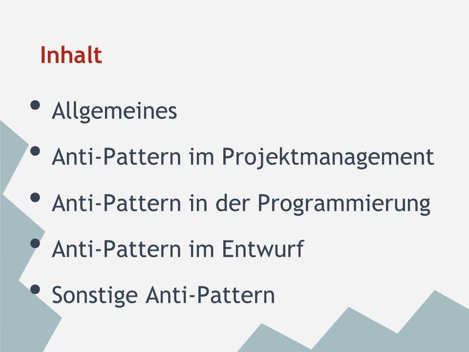 InhaltAllgemeines. Anti-Pattern im Projektmanagement. Anti-Pattern in der Programmierung. Anti-Pattern im Entwurf.