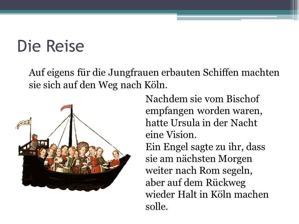 Die ReiseAuf eigens für die Jungfrauen erbauten Schiffen machten sie sich auf den Weg nach Köln.