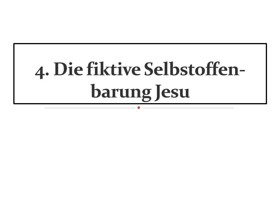 4. Die fiktive Selbstoffen-barung Jesu