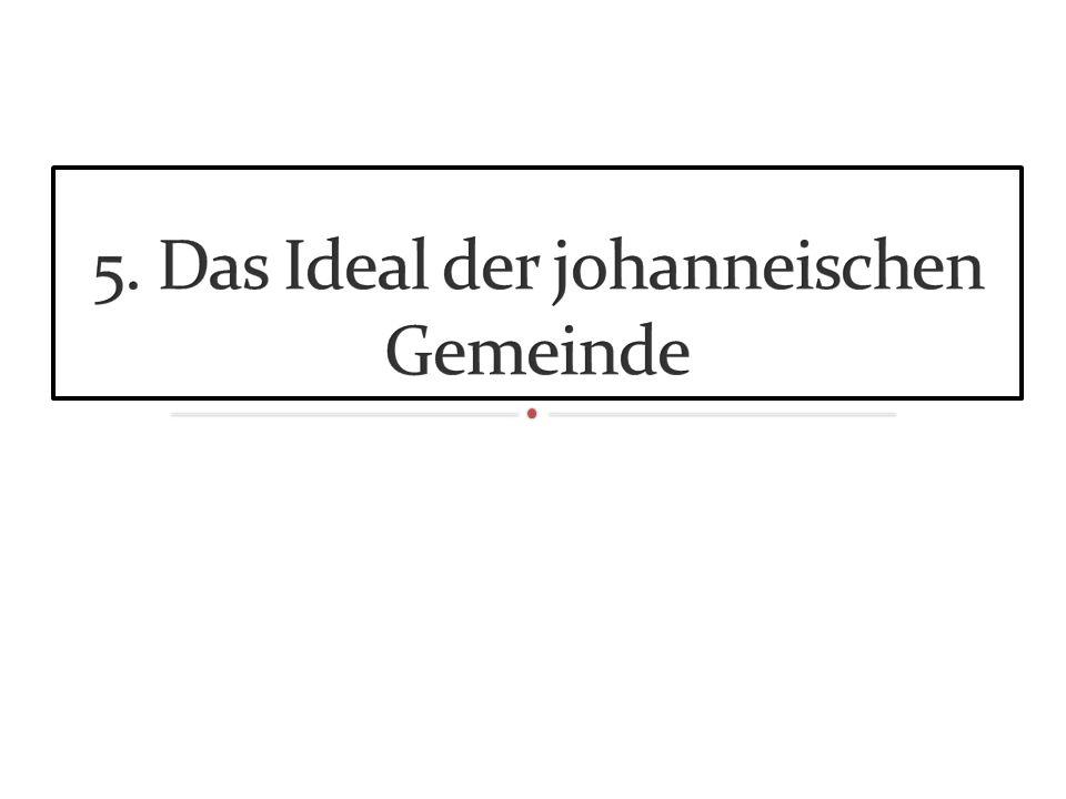 5. Das Ideal der johanneischen Gemeinde
