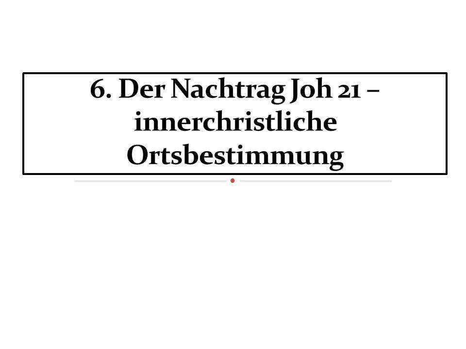 6. Der Nachtrag Joh 21 – innerchristliche Ortsbestimmung