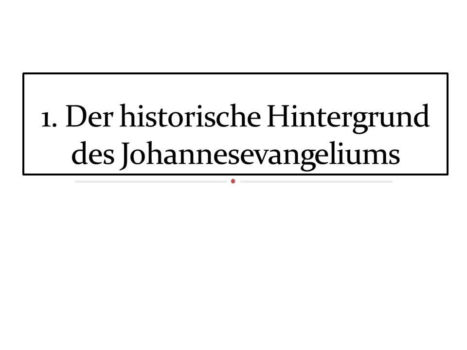 1. Der historische Hintergrund des Johannesevangeliums