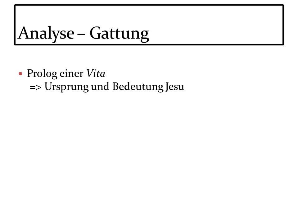Analyse – Gattung Prolog einer Vita => Ursprung und Bedeutung Jesu