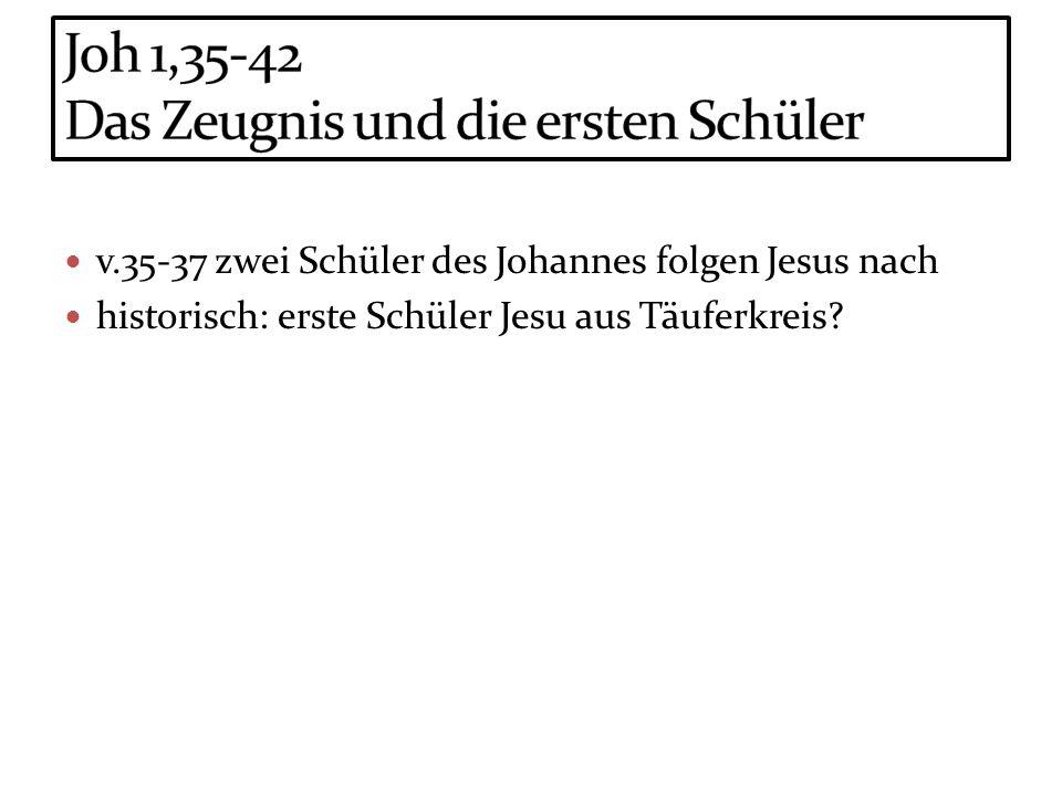 Joh 1,35-42 Das Zeugnis und die ersten Schüler
