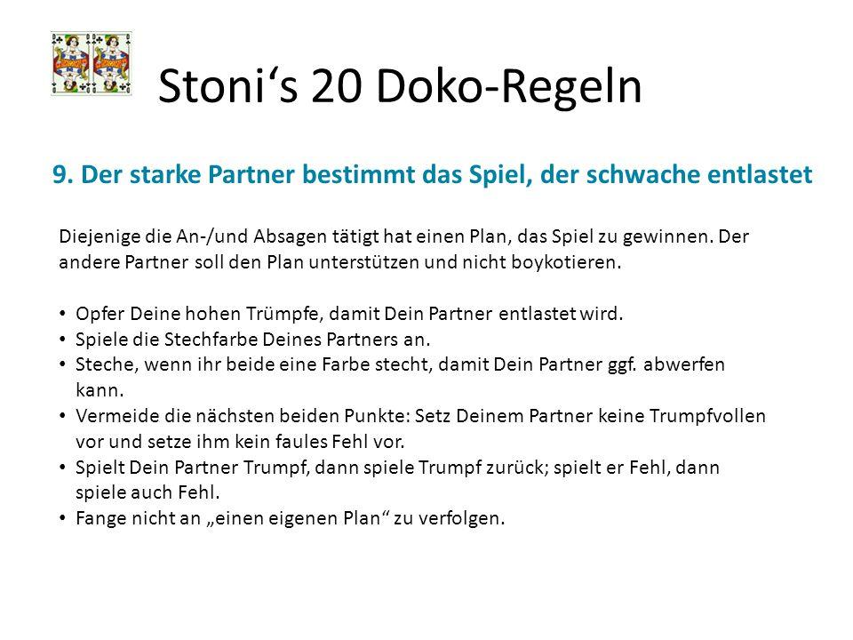 Stoni's 20 Doko-Regeln 9. Der starke Partner bestimmt das Spiel, der schwache entlastet.