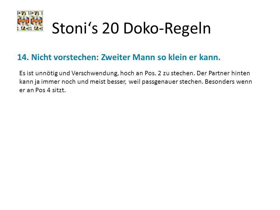Stoni's 20 Doko-Regeln 14. Nicht vorstechen: Zweiter Mann so klein er kann.