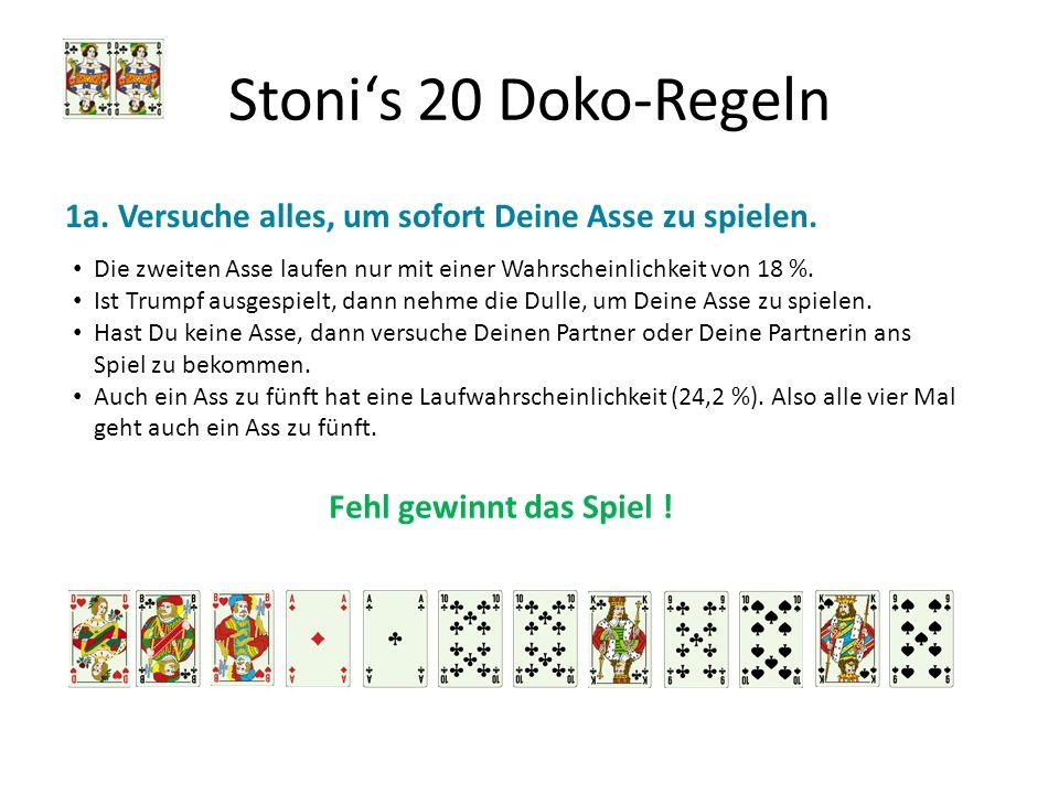 Stoni's 20 Doko-Regeln 1a. Versuche alles, um sofort Deine Asse zu spielen. Die zweiten Asse laufen nur mit einer Wahrscheinlichkeit von 18 %.