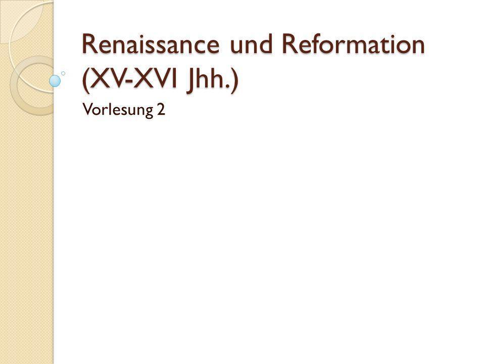 Renaissance und Reformation (XV-XVI Jhh.)