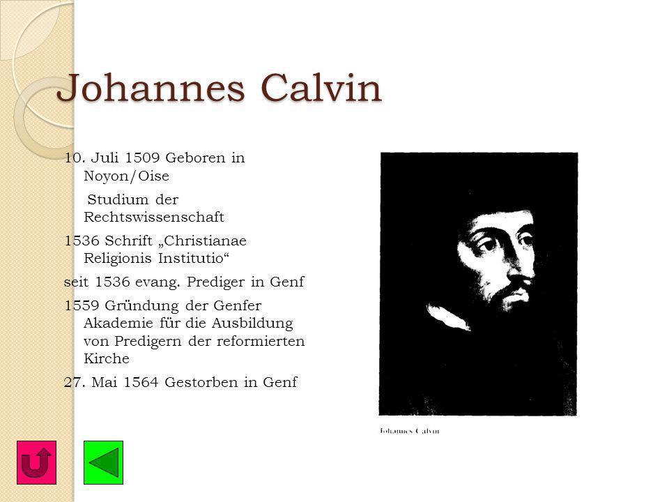 Johannes Calvin 10. Juli 1509 Geboren in Noyon/Oise