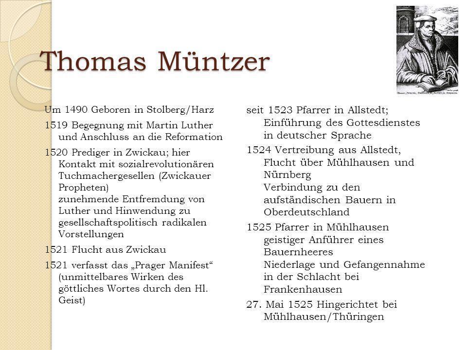 Thomas Müntzer Um 1490 Geboren in Stolberg/Harz. 1519 Begegnung mit Martin Luther und Anschluss an die Reformation.