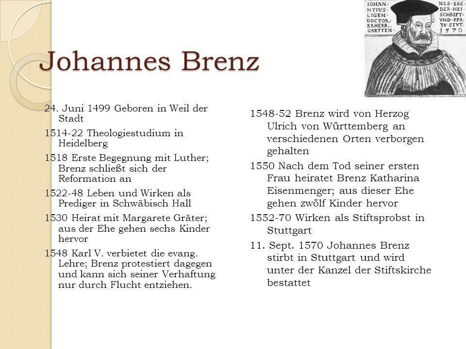 Johannes Brenz 24. Juni 1499 Geboren in Weil der Stadt. 1514-22 Theologiestudium in Heidelberg.