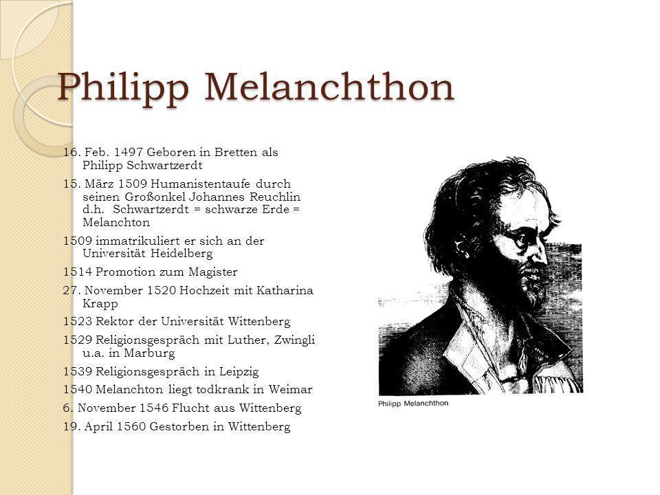 Philipp Melanchthon 16. Feb. 1497 Geboren in Bretten als Philipp Schwartzerdt.
