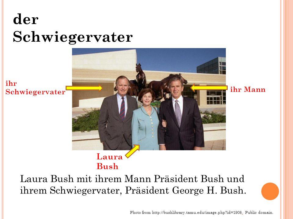 der Schwiegervater ihr Schwiegervater. ihr Mann. Laura Bush.