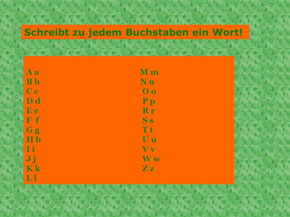 Schreibt zu jedem Buchstaben ein Wort!