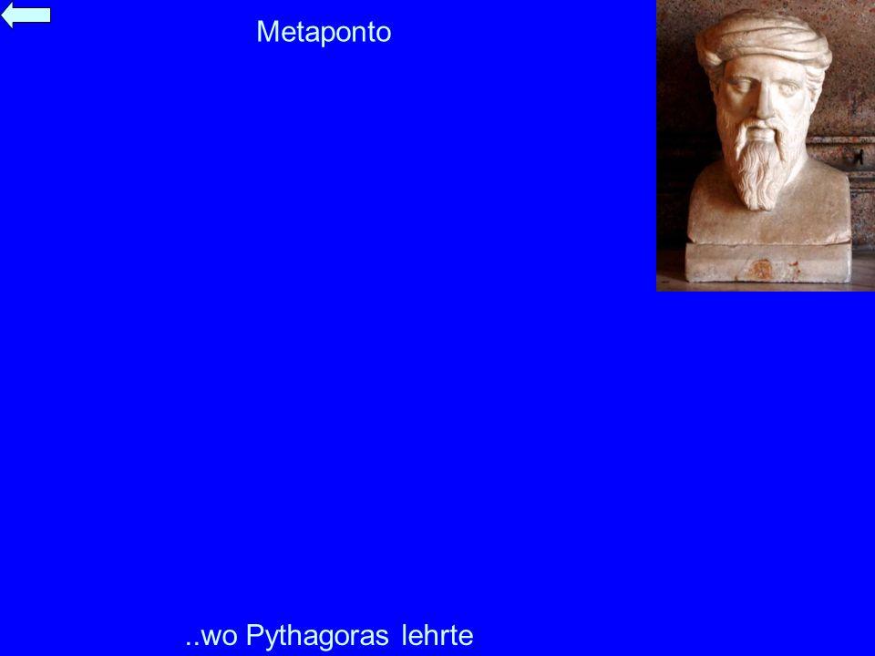 Metaponto ..wo Pythagoras lehrte