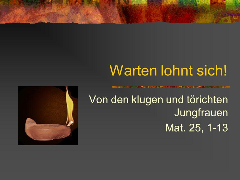 Von den klugen und törichten Jungfrauen Mat. 25, 1-13