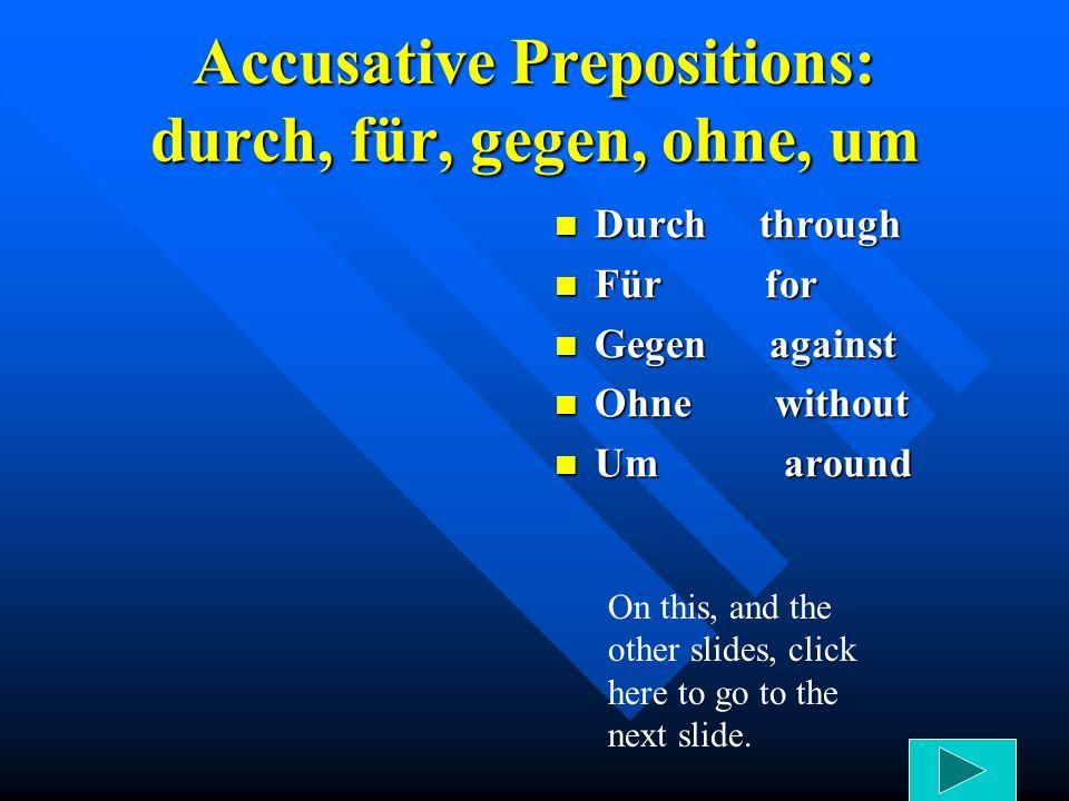 Accusative Prepositions: durch, für, gegen, ohne, um
