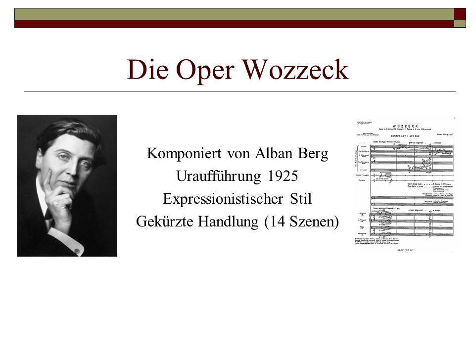 Die Oper Wozzeck Komponiert von Alban Berg Uraufführung 1925