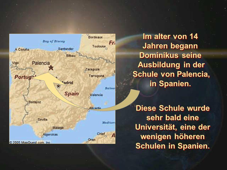 Im alter von 14 Jahren begann. Dominikus seine. Ausbildung in der. Schule von Palencia, in Spanien.