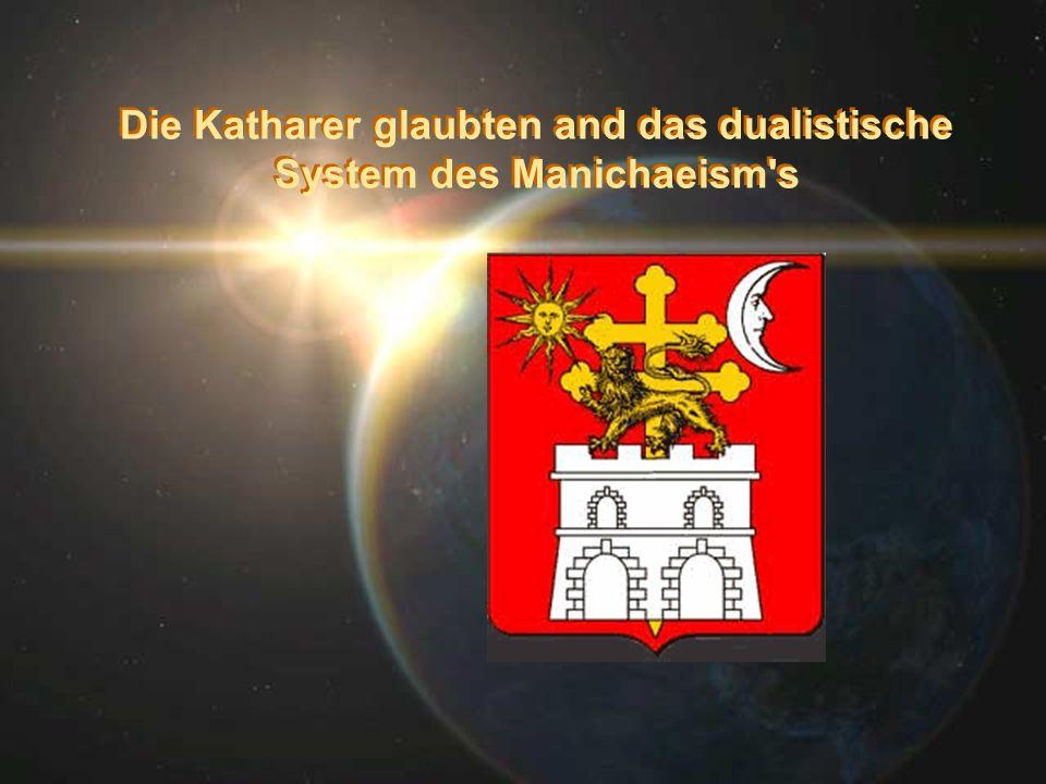 Die Katharer glaubten and das dualistische System des Manichaeism s