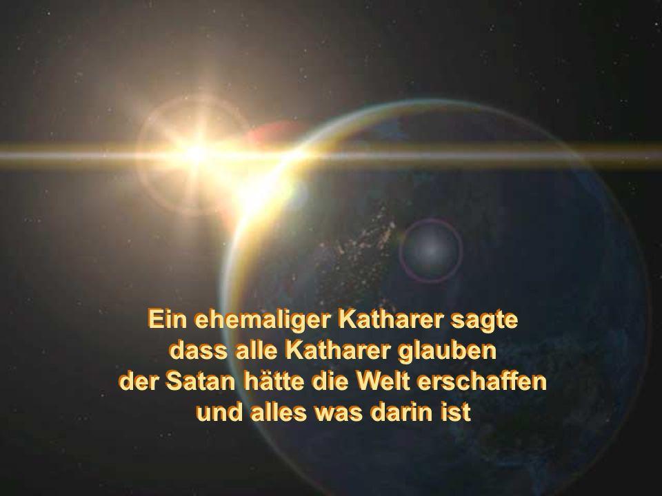 Ein ehemaliger Katharer sagte dass alle Katharer glauben
