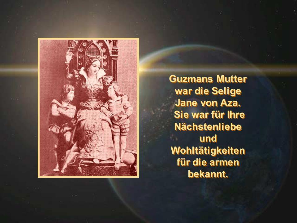 Guzmans Mutter war die Selige. Jane von Aza. Sie war für Ihre. Nächstenliebe. und. Wohltätigkeiten.