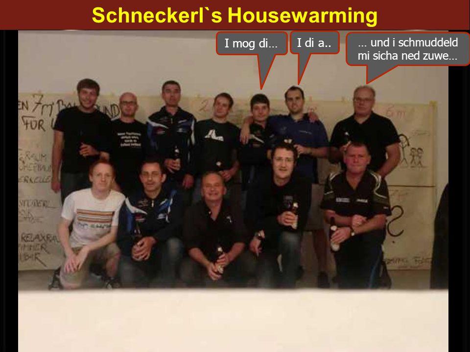 Schneckerl`s Housewarming