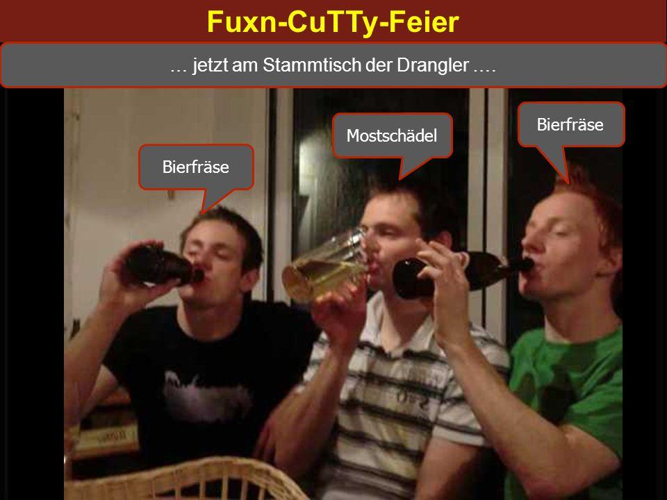 Fuxn-CuTTy-Feier … eben noch am Stammtisch der Intelektuellen ….