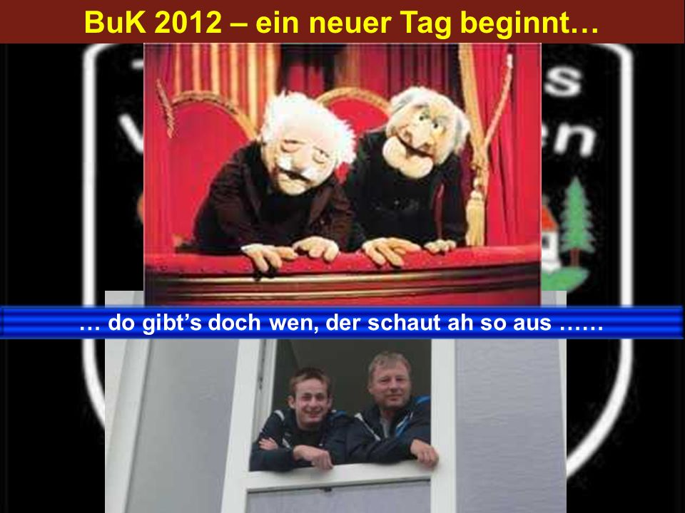 BuK 2012 – ein neuer Tag beginnt…